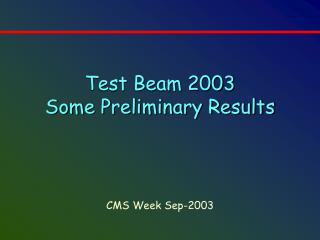 Test Beam 2003 Some Preliminary Results