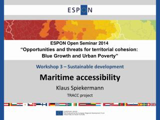 Workshop 3 – Sustainable development Maritime accessibility Klaus Spiekermann TRACC project