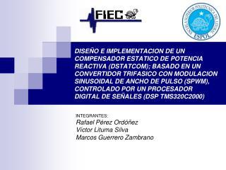 INTEGRANTES: Rafael Pérez Ordóñez Víctor Lituma Silva Marcos Guerrero Zambrano