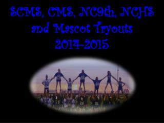 SCMS, CMS, NC9th, NCHS and Mascot Tryouts 2014-2015