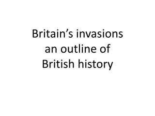 Britain's invasions an outline of  British history