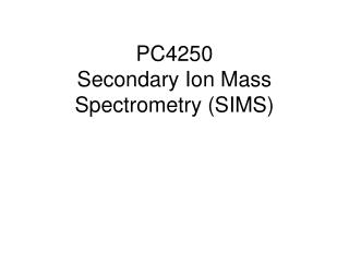 PC4250 Secondary Ion Mass Spectrometry (SIMS)