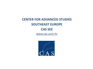 CENTER FOR ADVANCED STUDIES  SOUTHEAST EUROPE CAS SEE cas.uniri.hr