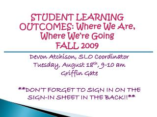 STUDENT LEARNING OUTCOMES: Where We Are, Where We're Going  FALL 2009