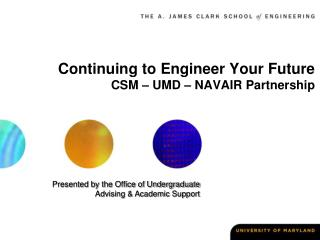 Continuing to Engineer Your Future  CSM – UMD – NAVAIR Partnership