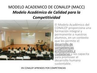 MODELO ACADEMICO DE CONALEP (MACC)  Modelo Académico de Calidad para la Competitividad