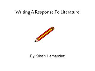 Writing A Response To Literature      By Kristin Hernandez
