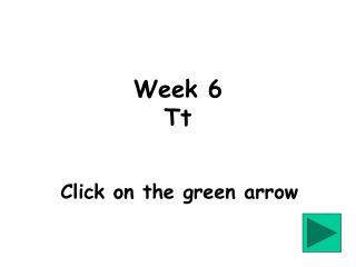 Week 6 Tt
