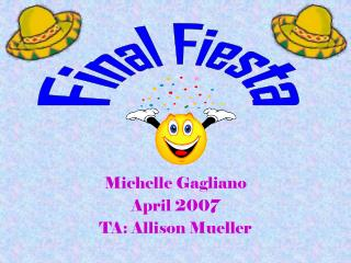 Michelle Gagliano April 2007 TA: Allison Mueller