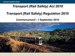 Transport Rail Safety Act 2010  Transport Rail Safety Regulation 2010  Commencement - 1 September 2010