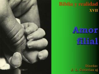 Biblia y realidad XVII Amor filial Diseño: J. L. Caravias sj