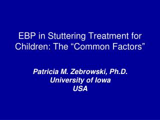 "EBP in Stuttering Treatment for Children: The ""Common Factors"""