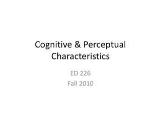 Cognitive & Perceptual Characteristics
