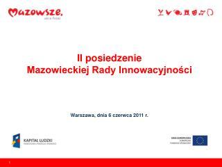 II posiedzenie  Mazowieckiej Rady Innowacyjności Warszawa, dnia 6 czerwca 2011 r.