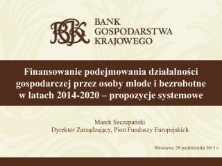 Marek Szczepański Dyrektor Zarządzający, Pion Funduszy Europejskich