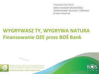 WYGRYWASZ TY, WYGRYWA NATURA F inansowanie OZE przez BOŚ Bank