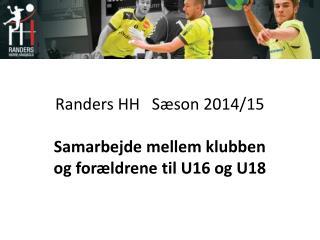 Randers  HH   Sæson 2014/15 Samarbejde mellem klubben og forældrene til U16 og U18