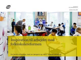 Inspiration til arbejdet  med folkeskolereformen