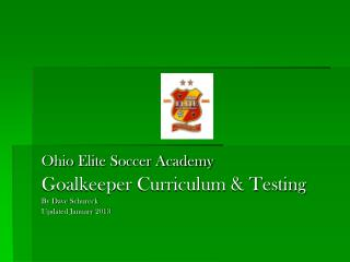 Ohio Elite Soccer Academy Goalkeeper Curriculum & Testing By Dave  Schureck Updated January 2013