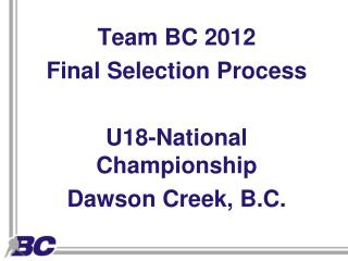 Team BC 2012  Final Selection Process U18-National Championship Dawson Creek, B.C.