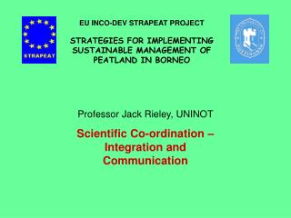 Professor Jack Rieley, UNINOT Scientific Co-ordination – Integration and Communication
