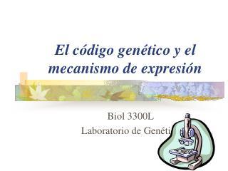 El código genético y el mecanismo de expresión