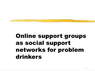 Online support groups as social support networks for problem drinkers