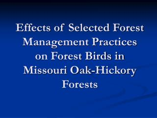 Effects of Selected Forest Management Practices on Forest Birds in Missouri Oak-Hickory Forests