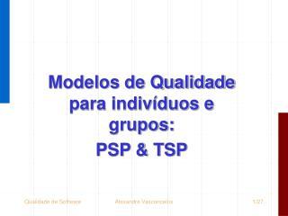 Modelos de Qualidade para indiv�duos e grupos: PSP & TSP