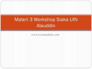 Materi  3 Workshop  Siaka  UIN  Alauddin