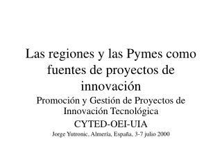 Las regiones y las Pymes como fuentes de proyectos de innovaci�n
