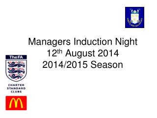 Managers Induction Night  12 th  August 2014 2014/2015 Season