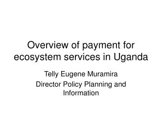 Overview of payment for ecosystem services in Uganda
