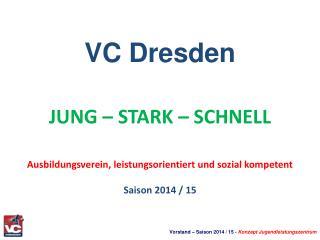 VC Dresden JUNG – STARK – SCHNELL  Ausbildungsverein, leistungsorientiert und sozial kompetent