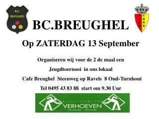 BC.BREUGHEL Op ZATERDAG 13 September Organiseren wij voor de 2 de maal een