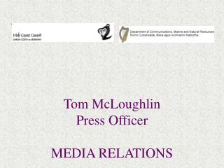 Tom McLoughlin Press Officer MEDIA RELATIONS