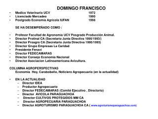 DOMINGO FRANCISCO Medico Veterinario UCV 			1972 Licenciado Mercadeo 			1990