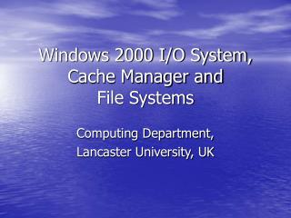 Windows 2000 I/O System, Cache Manager and  File Systems