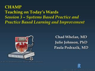 CHAMP Teaching on Today s Wards Session 3   Systems Based Practice and  Practice Based Learning and Improvement