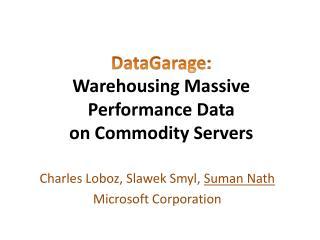 DataGarage :  Warehousing  Massive Performance Data on Commodity Servers
