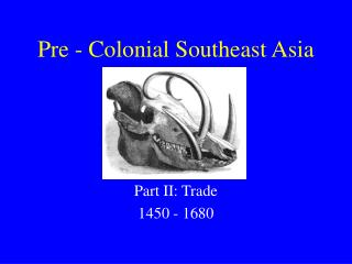 Pre - Colonial Southeast Asia