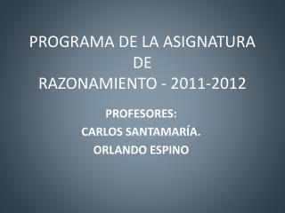 PROGRAMA DE LA ASIGNATURA DE   RAZONAMIENTO - 2011-2012