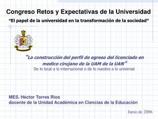""""""" La construcción del perfil de egreso del licenciado en medico cirujano de la UAM de la UAN """""""