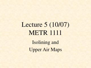 Lecture 5 (10/07) METR 1111