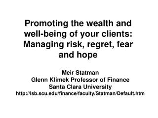 Promoting the wealth and well-being of your clients: Managing risk, regret, fear and hope