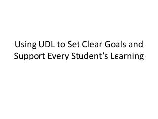 Using UDL to Set Clear Goals and Support Every Student�s Learning