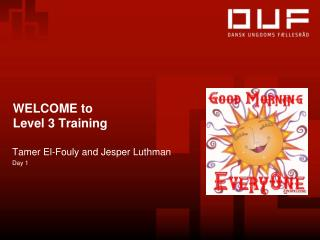 WELCOME to  Level 3 Training