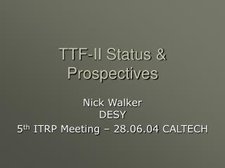 TTF-II Status & Prospectives