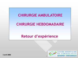 CHIRURGIE AMBULATOIRE CHIRURGIE HEBDOMADAIRE