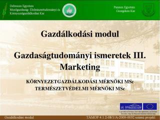 Gazdálkodási modul Gazdaságtudományi ismeretek III. Marketing